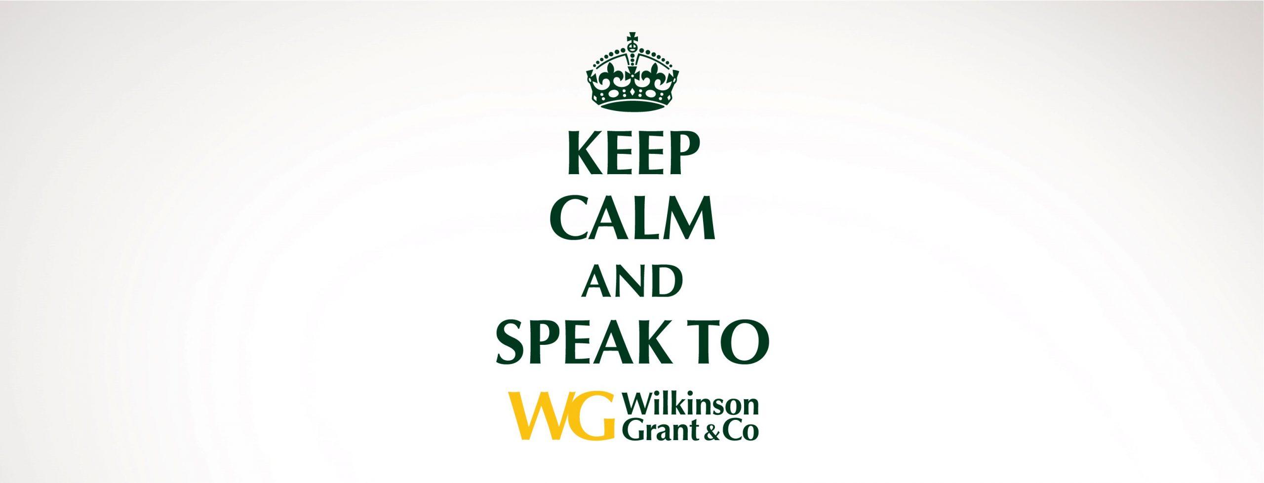 KEEP CALM -  SPEAK TO WILKINSON GRANT & CO